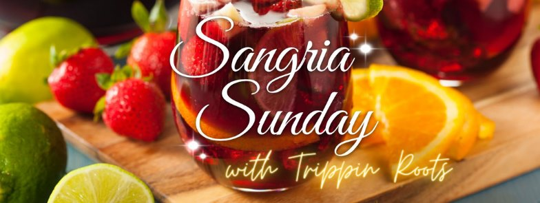 Sangria Sunday with Trippin Roots